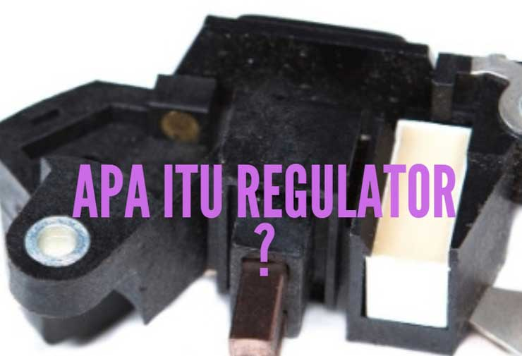 Apa Itu Regulator dari Fungsi dan Komponen