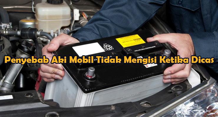 Penyebab Aki Mobil Tidak Mengisi Ketika Dicas
