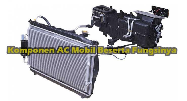 Komponen AC Mobil Beserta Fungsinya