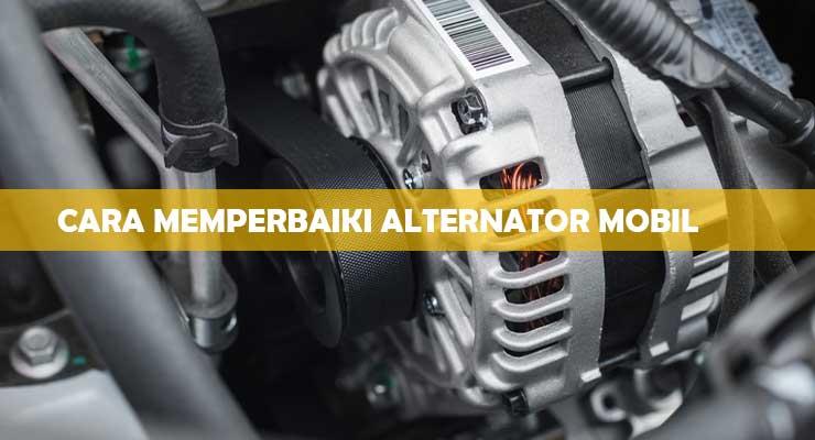 Cara Memperbaiki Alternator Mobil
