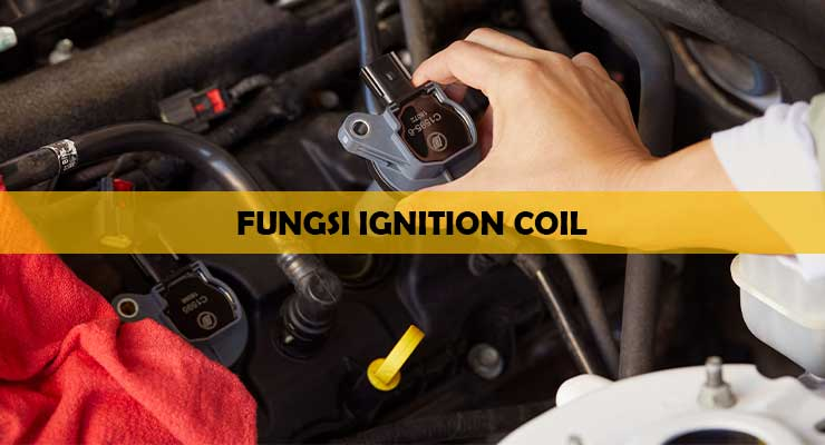 Fungsi Ignition Coil