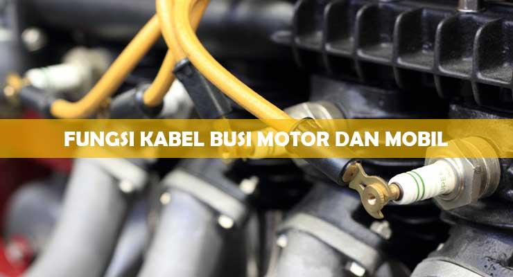 Fungsi Kebel Busi Motor dan Mobil