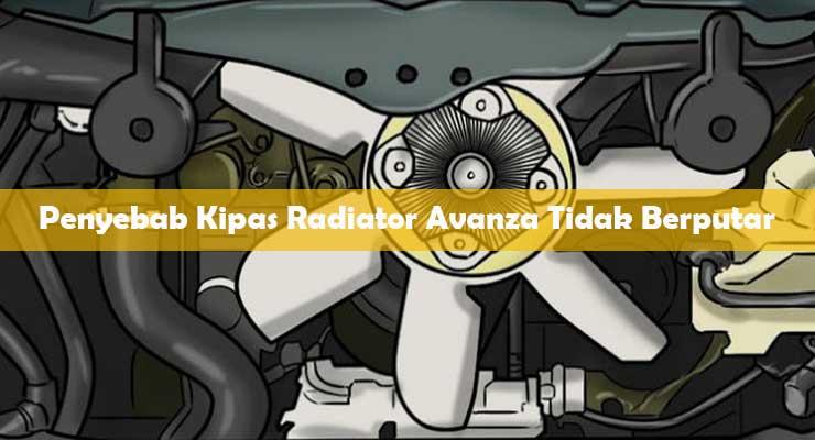 Penyebab Kipas Radiator Avanza Tidak Berputar