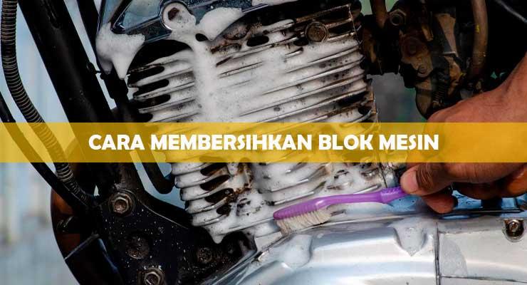 Cara Membersihkan Blok Mesin yang Benar