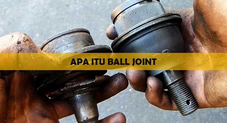 Apa Itu Ball Joint Mobil