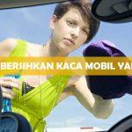Cara Membersihkan Kaca Mobil yang Buram