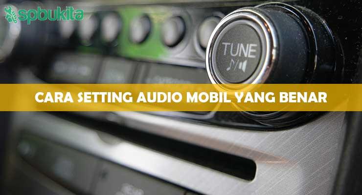 Cara Setting Audio Mobil yang Benar 1