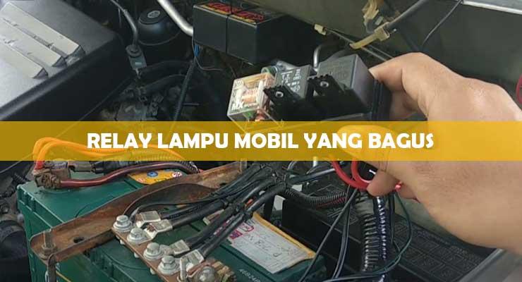 √ Relay Lampu Mobil yang Bagus : Fungsi & Cara Memasang