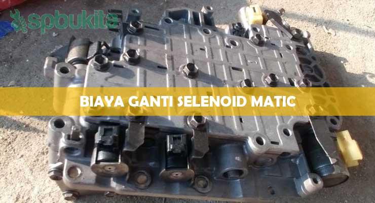 Biaya Ganti Selenoid Matic.