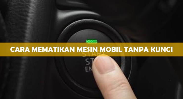 Cara Mematikan Mesin Mobil Tanpa Kunci