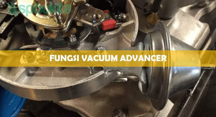 Fungsi Vacuum Advancer .