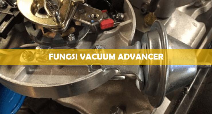 Fungsi Vacuum Advancer 1