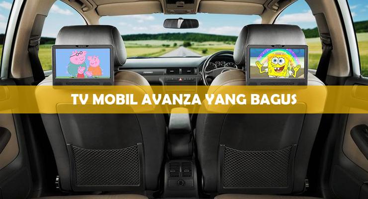 TV Mobil Avanza Yang Bagus