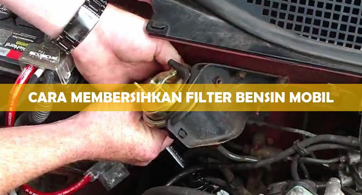 Cara Membersihkan Filter Bensin Mobil