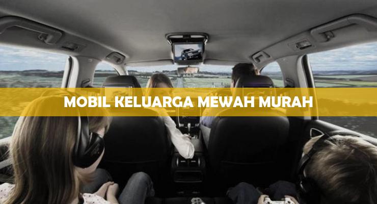 Mobil Keluarga Mewah Murah