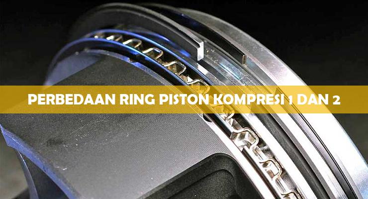 Perbedaan Ring Piston Kompresi 1 dan 2..