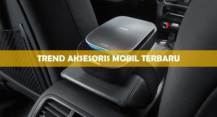 Trend Aksesoris Mobil Terbaru