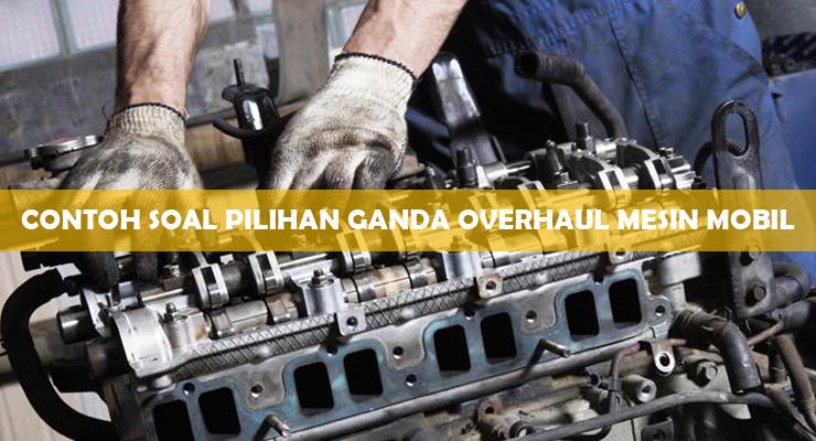 Contoh Soal Pilihan Ganda Overhaul Mesin Mobil
