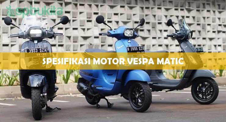 Spesifikasi Motor Vespa Matic.