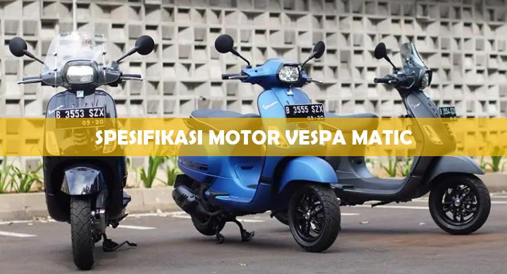 Spesifikasi Motor Vespa Matic
