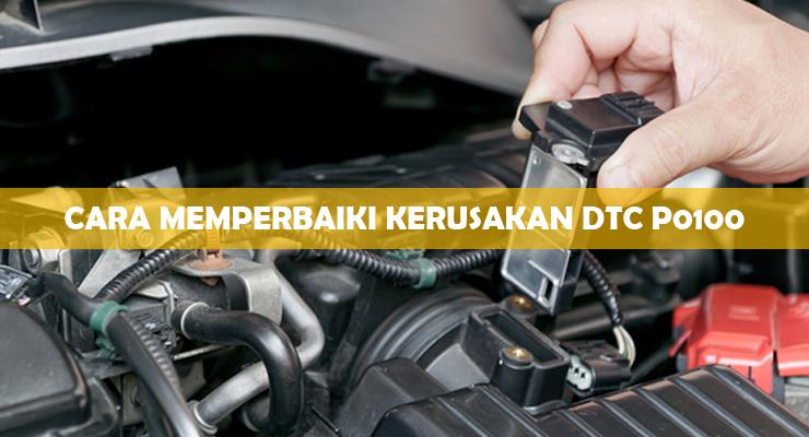 Cara Memperbaiki Kerusakan DTC P0100