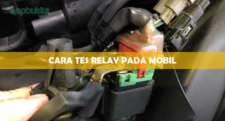 Cara Tes Relay Pada Mobil.