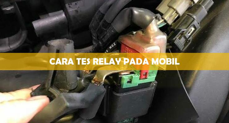 Cara Tes Relay Pada Mobil